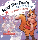 Foxy the Fox's Fourth of July Firework Farts: A Funny Picture Book For Kids and Adults About a Fox Who Farts, Perfect for Fourth of July Cover Image