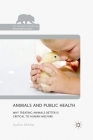 Animals and Public Health: Why Treating Animals Better Is Critical to Human Welfare (Palgrave MacMillan Animal Ethics) Cover Image
