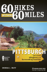 60 Hikes Within 60 Miles: Pittsburgh: Including Allegheny and Surrounding Counties (60 Hikes Within 60 Miles Pittsburgh: Including Allegheny & Surrendin) Cover Image
