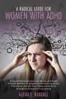 A Radical Guide for Women with ADHD: Embrace Neurodiversity, Live Boldly, and Break Through Barriers, Strategies for Conquering Chaos, Find Focus, and Cover Image