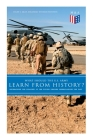 What Should the U.S. Army Learn From History? - Determining the Strategy of the Future through Understanding the Past: Persisting Concerns and Threats, Parallels and Analogies With the Present Days (What Changes and What Does Not), Recommendations for the U.S. Army… Cover Image