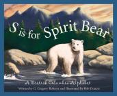 S Is for Spirit Bear: A British Columbia Alphabet (Discover Canada Province by Province) Cover Image