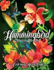 Hummingbird Coloring Book: An Adult Coloring Book Featuring Charming Hummingbirds, Beautiful Flowers and Nature Patterns for Stress Relief and Re Cover Image