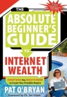 The Absolute Beginner's Guide to Internet Wealth: Everything You Need to Know to Create Your Portable Empire Cover Image