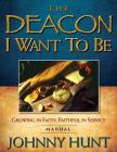 The Deacon I Want to Be: Growing in Faith, Faithful in Service (Member Book) Cover Image