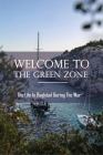 Welcome To The Green Zone: The Life In Baghdad During The War: Independent Republic Of The Green Zone Book Cover Image