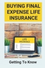 Buying Final Expense Life Insurance: Getting To Know: Life Insurance Policy Buying Guide Cover Image