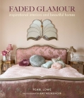 Faded Glamour: Inspirational interiors and beautiful homes Cover Image