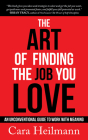 The Art of Finding the Job You Love: An Unconventional Guide to Work with Meaning Cover Image