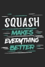 Squash Makes Everything Better: Funny Cool Squash Journal - Notebook - Workbook - Diary - Planner-6x9 - 120 Dot Grid Pages With An Awesome Comic Quote Cover Image