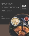 Woo Hoo! 365 Yummy Holiday and Event Recipes: A Yummy Holiday and Event Cookbook to Fall In Love With Cover Image