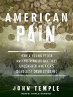 American Pain: How a Young Felon and His Ring of Doctors Unleashed America's Deadliest Drug Epidemic Cover Image