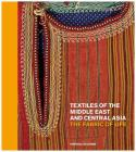 Textiles of the Middle East and Central Asia: The Fabric of Life Cover Image