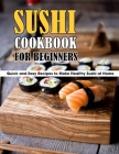 Sushi Cookbook For Beginners: Quick and Easy Recipes to Make Healthy Sushi at Home Cover Image