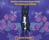 Bebikaan-Ezhiwebiziwinan Nimikii: The Adventures of Nimkii: The Adventures of Nimkii Cover Image