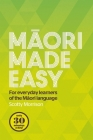 Maori Made Easy: For Everyday Learners of the Maori Language Cover Image