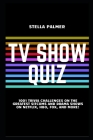 TV Show Quiz: 1001 Trivia Challenges on the Greatest Sitcoms and Drama Shows on Netflix, HBO, Fox, and More! Cover Image