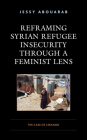 Reframing Syrian Refugee Insecurity through a Feminist Lens: The Case of Lebanon Cover Image