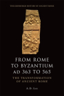 From Rome to Byzantium, AD 363 to 565: The Transformation of Ancient Rome Cover Image