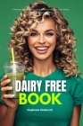 Dairy Free Book: A Women's 2-Week Step-by-Guide to a Dairy Free Diet, With Curated Recipes and Sample Meal Plan Cover Image