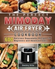 The Perfect Mimoday Air Fryer Cookbook: 600 Delicious Dependable Recipes for Beginners and Advanced Users Cover Image