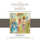 The Splendor of the Saints: Mini-Study of the Lives of the Saints of the Orthodox Church Cover Image