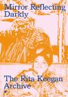Mirror Reflecting Darkly: The Rita Keegan Archive Cover Image