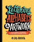 Lettering Alphabets & Artwork: Inspiring Ideas & Techniques for 60 Hand-Lettering Styles Cover Image