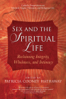 Sex and the Spiritual Life: Reclaiming Integrity, Wholeness, and Intimacy Cover Image