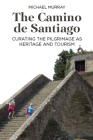 The Camino de Santiago: Curating the Pilgrimage as Heritage and Tourism Cover Image
