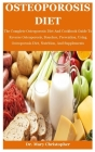 Osteoporosis Diet: The Complete Osteoporosis Diet And Cookbook Guide To Reverse Osteoporosis, Boneless, Prevention, Using Osteoporosis Di Cover Image