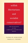Selfish Libertarians and Socialist Conservatives?: The Foundations of the Libertarian-Conservative Debate Cover Image