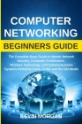 Computer Networking Beginners Guide: The Complete Basic Guide to Master Network Security, Computer Architecture, Wireless Technology, and Communicatio Cover Image