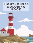 Lighthouses Coloring Book: Unique Lighthouse To Color With Scenic View! Cover Image