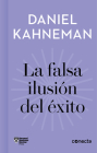 La falsa ilusión del éxito / Delusion of Success: How optimism suffocates executive decisions (IMPRESCINDIBLES / ESSENTIALS) Cover Image