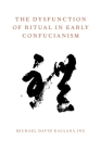 The Dysfunction of Ritual in Early Confucianism (Oxford Ritual Studies) Cover Image