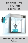 3D Printing Tips For Beginners: How To Dial In Your 3D Printer: 3D Printing Machine Cover Image