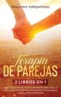 Terapia de parejas: 2 Libros en 1- Cómo crecer una relación y Dependencia Emocional. La guía completa para arreglar problemas y transforma Cover Image