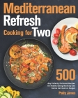 Mediterranean Refresh Cooking for Two: 500-Day Perfectly Portioned Recipes for Healthy Eating that Busy and Novice Can Cook on Budget Cover Image
