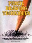 Pencil Drawing Techniques: Learn How to Master Pencil Working Techniques to Create Your Own Successful Drawings Cover Image