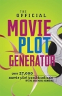 The Official Movie Plot Generator: 27,000 Hilarious Movie Plot Combinations Cover Image