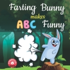 Farting bunny makes ABC funny: ABC rhyme book - ABC rhymes - ABC nursery rhymes - Words rhyming with first - ABC rhymes for toddlers - Farting advent Cover Image