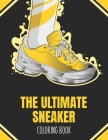 The Ultimate Sneaker Coloring Book: Urban Coloring Book Sneakerhead Creative Haven Coloring Books Shoes For Adults & Kids Cover Image