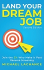 Land Your Dream Job: Join the 2% Who Make it Past Résumé Screening (Second Edition) Cover Image