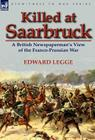 Killed at Saarbruck: A British Newspaperman's View of the Franco-Prussian War Cover Image