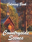 Countryside Scenes Coloring Book: Awesome Coloring Book For Adult, Relaxing Coloring Pages Including Beautiful Country Gardens, Charming Country Scene Cover Image