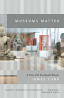 Museums Matter: In Praise of the Encyclopedic Museum (The Rice University Campbell Lectures) Cover Image