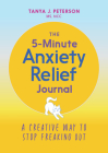 The 5-Minute Anxiety Relief Journal: A Creative Way to Stop Freaking Out Cover Image