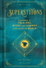 Superstitions: A Handbook of Folklore, Myths, and Legends from around the World (Mystical Handbook #5) Cover Image