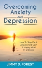 Overcoming Anxiety And Depression: How To Stop Panic Attacks And Gain A Happy Mind In 3 Weeks Cover Image